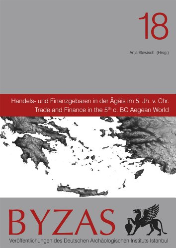 9786054701223: Handels- Und Finanzgebaren in Der Agais Im 5 Jh V. Chr.: Trade and Finance in the 5th C. BC Aegean World (Byzas) (English and German Edition)