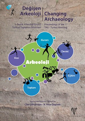 9786054701575: Degisen Arkeoloji - 1. Teorik Arkeoloji Grubu Türkiye Toplantisi Bildirileri (9-10 Mayis 2013, Izmir) / Changing Archaeology - Proceedings of the 1st TAG - Turkey Meeting (Izmir, May 9-10, 2013)