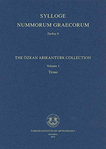 Sylloge Nummorum Graecorum Turkey 9: The Ozkan Arikanturk Collection Volume 1 Troas: Oguz Tekin