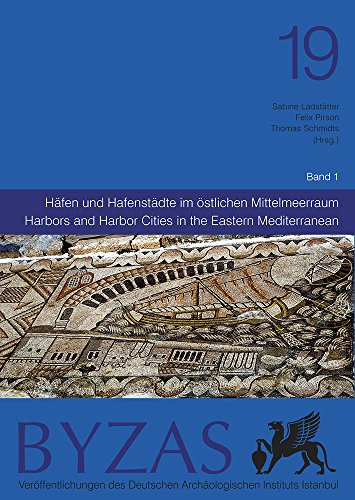 9786054701605: Byzas 19 - Harbors and Harbor Cities in the Eastern Mediterranean from Antiquity to the Byzantine Period: Recent Discoveries and Current Approaches (English, German and Turkish Edition)