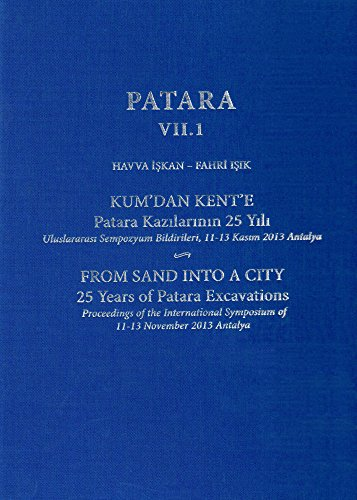 Patara VII.1: From Sand into a City, 25 Years of Patara Excavations / Kum'dan Kent'e Patara...
