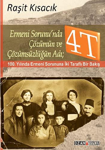 Ermeni Sorunu'nda Cözümün ve Cözümsüzlügün Adi: 4T: Rasit Kisacik