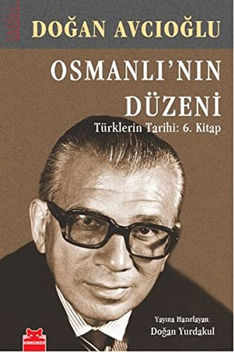 Osmanli'nin Düzeni - Türklerin Tarihi: 6. Kitap: Avcioglu, Dogan