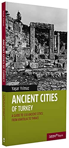 Ancient cities of Turkey. A guide to the ancient cities of Turkey: From Anatolia to Thrace.