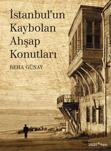 Istanbul'un Kaybolan Ahsap Konutlari: Reha Gunay