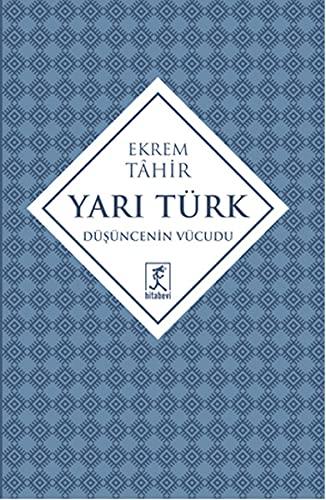 Yari Türk- Düsüncenin Vücudu: Tahir, Ekrem