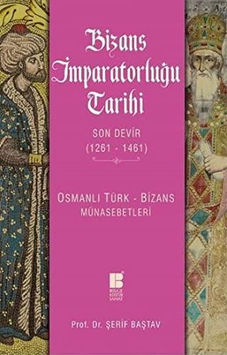 9786054921775: Bizans Imparatorlugu Tarihi - Son Devir 1261-1461 Osmanli Türk Bizans Münasebetleri