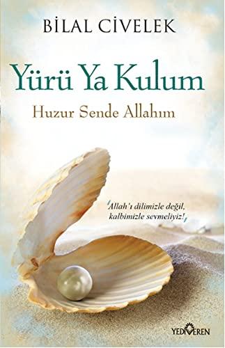 Yürü Ya Kulum: Huzur Sende Allahim (Paperback): Bilal Civelek