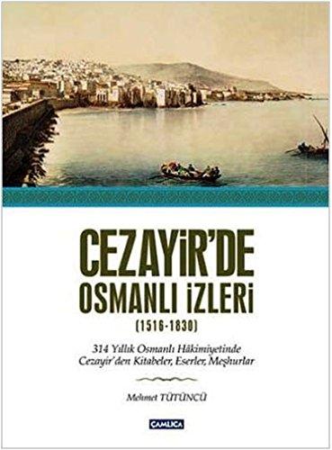 Cezayir'de Osmanli izleri: 1516-1830. 314 yillik Osmanli: MEHMET TÜTÜNCÜ.