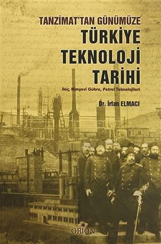 Tanzimat'tan Günümüze Türkiye Teknoloji Tarihi - Ilac,: Elmaci, Irfan