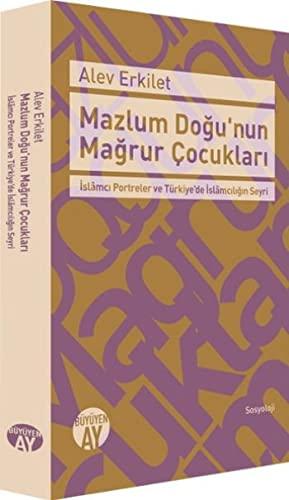 Mazlum Dogu'nun Magrur Cocuklari - Islâmci Portreler: Erkilet, Alev