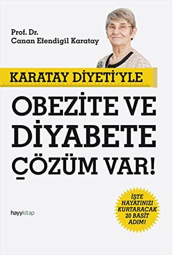 Karatay Diyeti'yle Obezite ve Diyabete Cozum Var!: Canan Efendigil Karatay