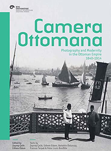 9786055250461: camera ottomana: photography and modernity in the ottoman empire 1840-1914