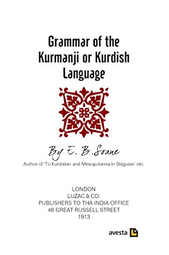 Grammar of the Kurmanji or Kurdish Language: E.B. Soane