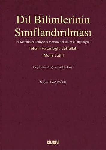 Dil Bilimlerinin Siniflandirilmasi (el-Metalib el-ilahiyye fi mevzuat el-ulum el-lugaviyye): ...