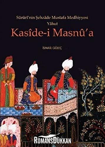 Sürûrî'nin Sehzâde Mustafa Medhiyyesi Yâhut Kasîde-i Masnû'a: Gülec, Ismail