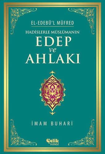 9786055457723: Hadislerle Muslumanin Edep ve Ahlaki - El-Edebu'l Mufred