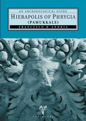 Hierapolis of Phrygia (Pammukkale): An Archaeological Guide (Ancient Cities of Anatolia): Francesco...