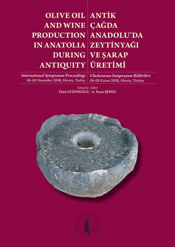 Olive oil and wine production in Anatolia during antiquity.= Antikçagda Anadolu'da ...