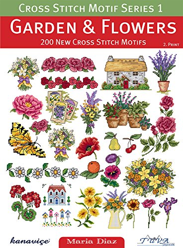 Cross Stitch Motif Series 1: Garden & Flowers: 200 New Cross Stitch Motifs: Diaz, Maria