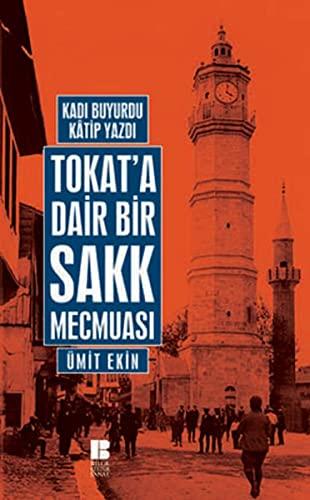 Kadi Buyurdu Kâtip Yazdi : Tokat'a Dair: Ekin, Umit