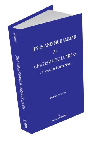 Jesus and Muhammad as Charismatic Leaders: A: Ibrahim Gorener