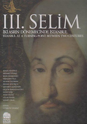 9786056100703: III. Selim - Istanbul At A Turning Point Between Two Centuries