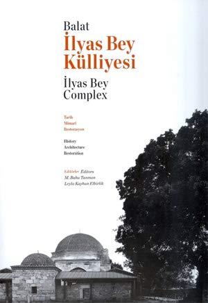 Balat Ilyas Bey Kulliyesi. Tarih, Mimari Restorasyon: Tanman, M Baha,