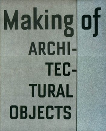 Making of architectural objects. Introduction: Maria Voyatzaki.: EMDEN, CEMAL (Photographs)