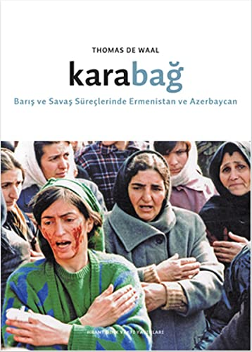 Karabag: Baris ve savas sureclerinde Ermenistan ve: DE WAAL, THOMAS
