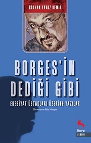 9786056595790: Borges'in Dedigi Gibi - Edebiyat Üstadlari Üzerine Yazilar