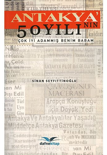 9786058363632: Antakya'nin 50 Yili - Cok Iyi Adammis Benim Babam