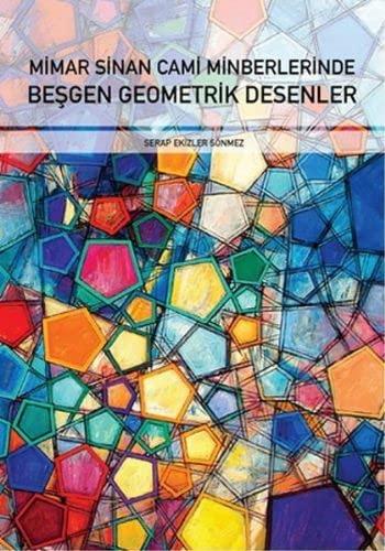 Mimar Sinan cami minberlerinde besgen geometrik desenler.: SERAP EKIZLER SÖNMEZ.
