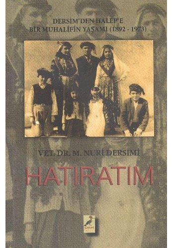 9786058626676: Hatiratim - Dersim'den Halep'e Bir Muhalifin yasami (1892-1973)