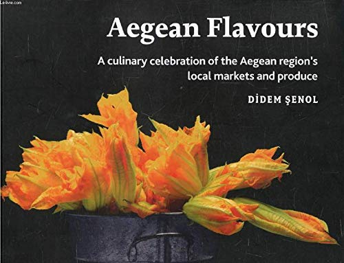 Aegean flavours. A culinary celebration of the: SENOL, DIDEM