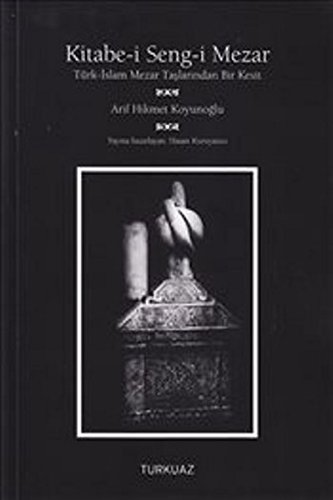 Kitabe-i seng-i mezar. Turk-Islam mezar taslarindan bir: KOYUNOGLU, ARIF HIKMET