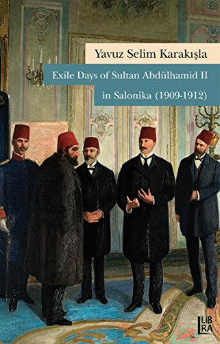 Exile Days of Sultan Abdülhamid II in Salonika (1909-1912)