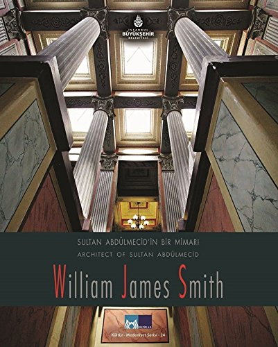 Architect of Sultan Abdulmecid: William James Smith.=: Prep. by AFIFE