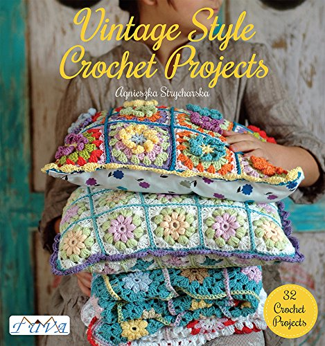 Vintage Style Crochet Projects: 32 Crochet Projects