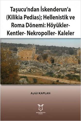 Tasucu'ndan Iskenderun'a (Kilikia Pedias); Hellenistik ve Roma: Kaplan, Aytül