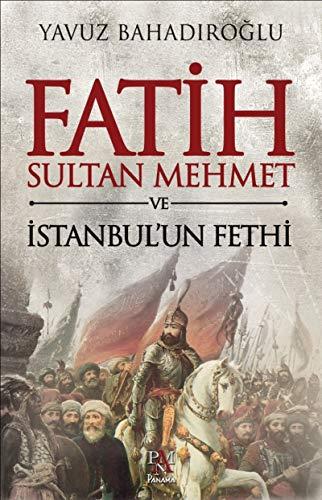 Fatih Sultan Mehmet ve Istanbul'un Fethi: Bahadiroglu, Yavuz