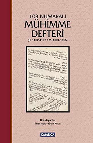 103 Numarali Mühimme Defteri (H.1102-1107/M.1691-1695): Gök, Ilhan; Kirca,Ersin