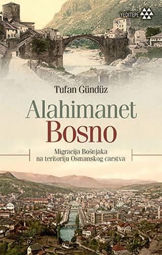 9786059787390: Alahimanet Bosno - Migracija Bosnjaka na Teritoriju Osmanskog Carstva