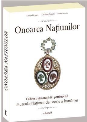 9786065370692: Onoarea natiunilor. Ordine si decoratii din patrimoniul Muzeului National de Istorie a Romaniei - Vol. I (Romanian Edition)