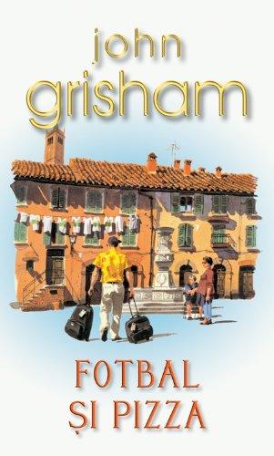 Fotbal Si Pizza (Romanian Edition): Grisham, John