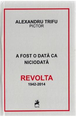 9786066646048: A fost o data ca niciodata. Revolta 1942-2014 (Romanian Edition)