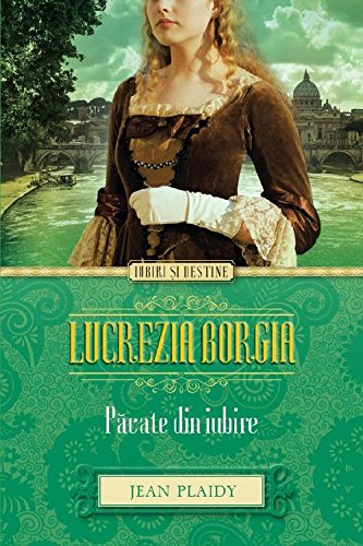 LUCREZIA BORGIA PACATE DIN IUBIRE: JEAN PLAIDY