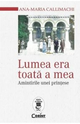 9786068623856: Lumea Era Toata A Mea. Amintirile Unei Printese (Romanian Edition)