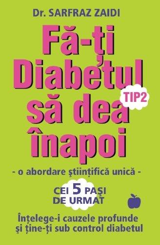 9786069335024: Fa-ti diabetul tip 2 sa dea inapoi: o abordare stiintifica unica: Intelege-i cauzele si tine-ti sub control diabetul! (Romanian Edition)