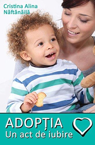 Adoptia: Un ACT de Iubire (Paperback): Cristina Alina Naftanaila